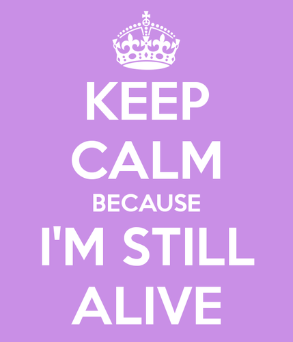 keep-calm-because-i-m-still-alive.png