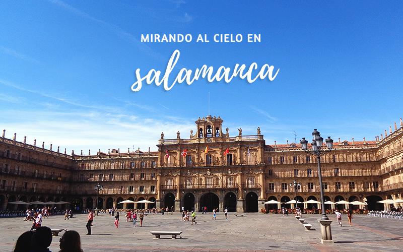 mirando al cielo en Salamanca!