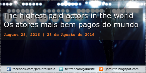 Blog Post: The highest paid actors in the world. Os atores mais bem pagos do mundo